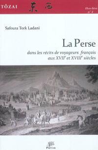 La Perse dans les récits de voyageurs français aux XVIIe et XVIIIe siècles
