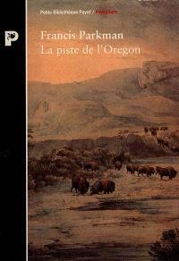 La piste de l'Oregon : à travers la Prairie et les Rocheuses, 1846-1847