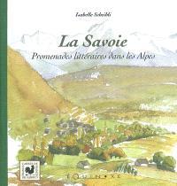 La Savoie : promenades littéraires dans les Alpes