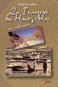 La traversée du Haut-Atlas : en solitaire