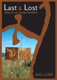 Last & lost : atlas d'une Europe fantôme