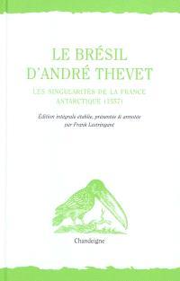 Le Brésil d'André Thevet : Les singularités de la France Antarctique, 1557