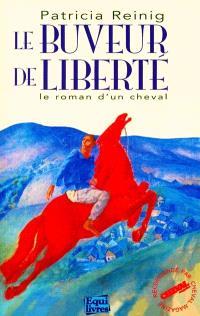 Le buveur de liberté : le roman d'un cheval