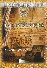 Le crépuscule du Roi-Soleil. Volume 2, La rivière d'or