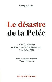 Le désastre de la Pelée : un récit de voyage et d'observation à la Martinique (mai-juin 1902)