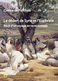 Le désert de Syrie et l'Euphrate : récit d'un voyage en terre nomade : 1896