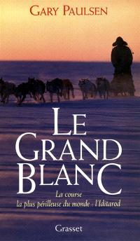 Le grand blanc : la course la plus périlleuse du monde : l'Iditarod
