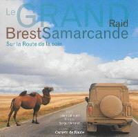 Le grand raid Brest Samarcande : sur la route de la soie