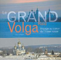 Le grand raid Volga : voyage au coeur de l'hiver russe