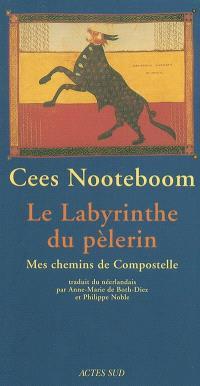 Le labyrinthe du pèlerin : mes chemins de Compostelle