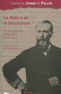 Le maître de la Désolation : 35 ans aux îles Kerguelen (1860-1895)