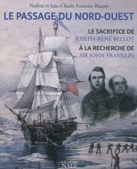 Le passage du Nord-Ouest : le sacrifice de Joseph-René Bellot à la recherche de Sir John Franklin