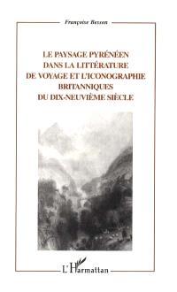 Le paysage pyrénéen dans la littérature de voyage et l'iconographie britanniques du dix-neuvième siècle