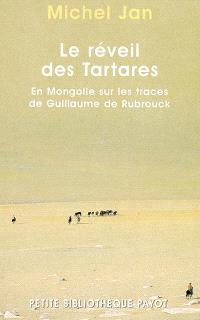 Le réveil des Tartares : en Mongolie sur les traces de Guillaume de Rubrouk