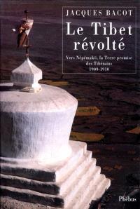 Le Tibet révolté : vers Népémakö, la Terre promise des Tibétains, 1909-1910