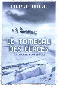 Le tombeau des glaces : duel mortel pour le pôle