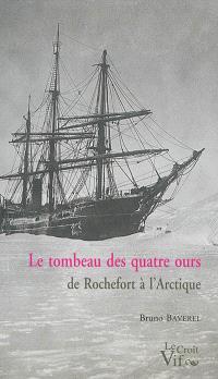 Le tombeau des quatre ours : de Rochefort à l'Arctique