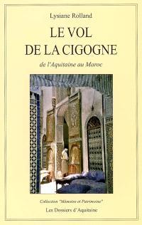 Le vol de la cigogne : de l'Aquitaine au Maroc