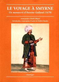Le voyage à Smyrne : un manuscrit d'Antoine Galland (1678)