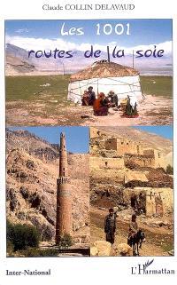 Les 1.001 routes de la soie : carrefour de l'Ancien Monde : missions et expéditions de recherches géographiques et historiques