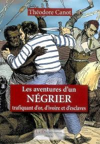 Les aventures d'un négrier trafiquant d'or, d'ivoire et d'esclaves