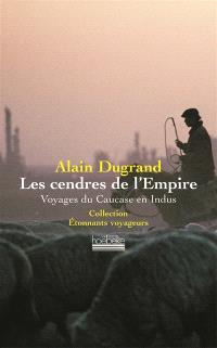 Les cendres de l'Empire : voyages du Caucase en Indus