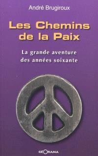 Les chemins de la paix : la grande aventure des années soixante