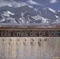 Les cités de la soie, de Pékin à Damas