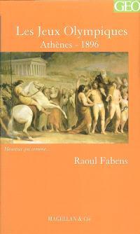 Les jeux Olympiques d'Athènes en 1896 : chronique d'un organisateur