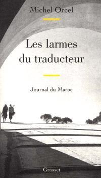 Les larmes du traducteur : journal du Maroc