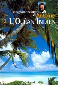 Les merveilleuses îles d'Antoine. Volume 2, L'océan Indien