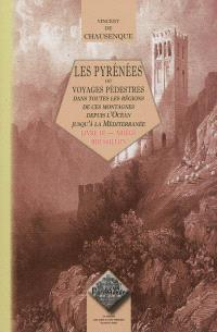 Les Pyrénées ou Voyages pédestres dans toutes les parties de ces montagnes depuis l'Océan jusqu'à la Méditerranée. Volume 3, Ariège-Roussillon (Pyrénées-Orientales)