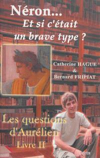 Les questions d'Aurélien. Volume 2, Néron... : et si c'était un brave type ?