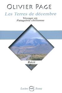 Les terres de décembre : voyage en Patagonie chilienne : récit