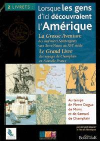Lorsque les gens d'ici découvraient l'Amérique : au temps de Pierre Dugua, de Mons et de Samuel de Champlain