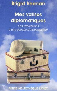 Mes valises diplomatiques : les tribulations d'une épouse d'ambassadeur