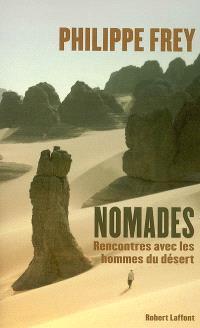 Nomade : rencontres avec les hommes du désert