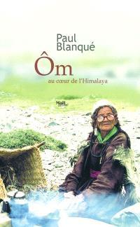 Om, au coeur de l'Himalaya : roman d'un voyage en terre tibétaine