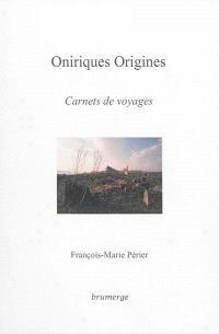 Oniriques origines : carnets de voyages