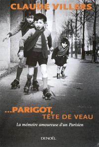 Parigot, tête de veau : la mémoire amoureuse d'un Parisien : récit
