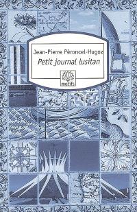 Petit journal lusitan : voyages au Portugal, en Macaronésie et au Brésil