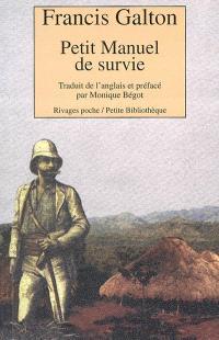 Petit manuel de survie ou Méthodes et conseils pour subsister dans un environnement hostile
