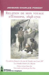 Relation de mon voyage d'Ethiopie, 1698-1701 : un médecin français à la cour de Gondar sous Louis XIV : la véritable histoire de l'Abyssin