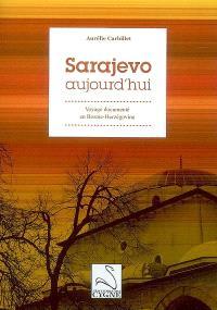 Sarajevo aujourd'hui : voyage documenté en Bosnie-Herzégovine