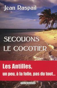 Secouons le cocotier : les Antilles... un peu, beaucoup, à la folie, pas du tout
