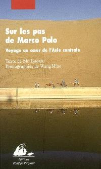 Sur les pas de Marco Polo : voyage au coeur de l'Asie centrale