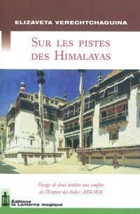 Sur les pistes des Himalayas : voyage de deux artistes aux confins de l'Empire des Indes : 1874-1876
