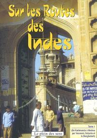 Sur les routes des Indes. Volume 1, De Kathmandu à Madras (par Varanasi, Calcutta et le Bangladesh)