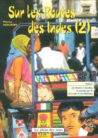 Sur les routes des Indes. Volume 2, De Madras à Bombay en passant par le Sri Lanka et les Maldives