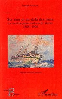 Sur mer et au-delà des mers : la vie d'un jeune médecin de marine, 1888-1904